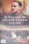 At War with the 16th Irish Division 1914-1918 - The Staniforth Letters, by JHM Staniforth, edited by Richard S Grayson
